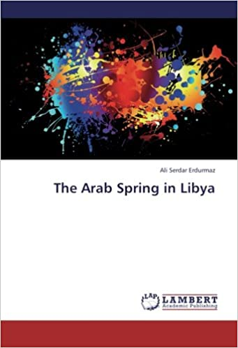 THE ARAB SPRING IN LIBYA by SERDAR ERDURMAZ
